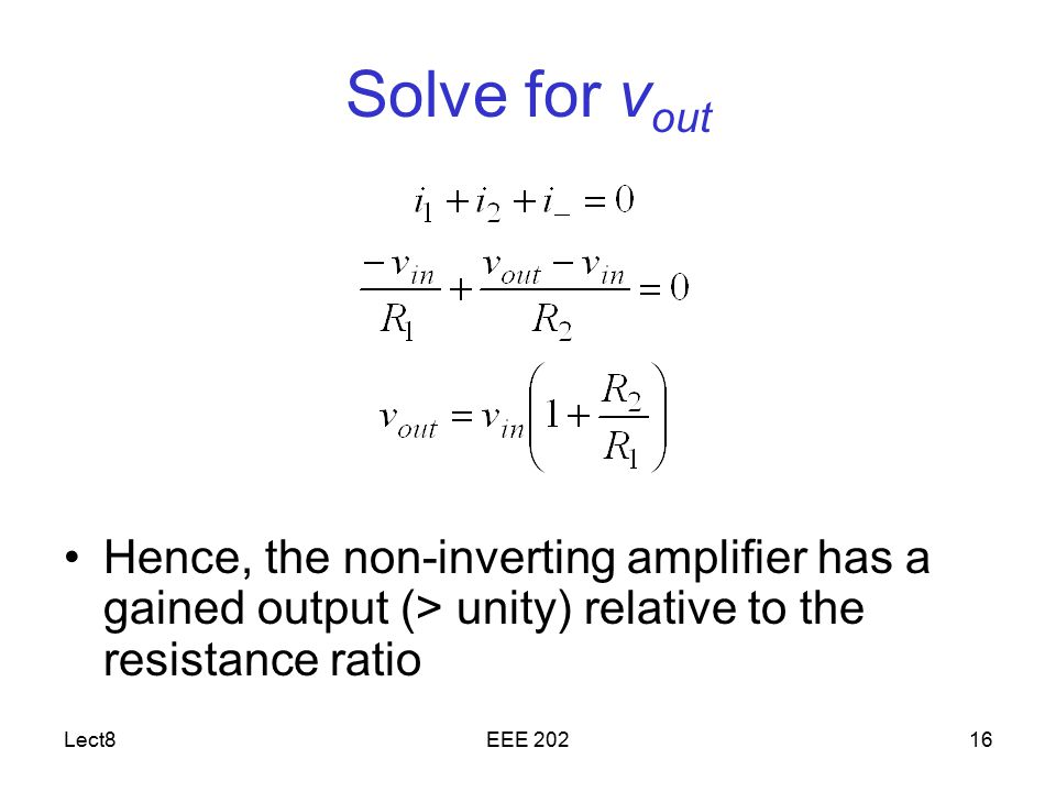 Solve for vout Hence, the non-inverting amplifier has a gained output (> unity) relative to the resistance ratio.