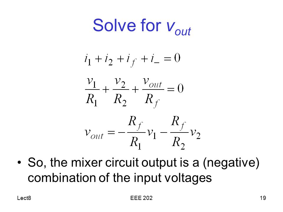 Solve for vout So, the mixer circuit output is a (negative) combination of the input voltages. Lect8.
