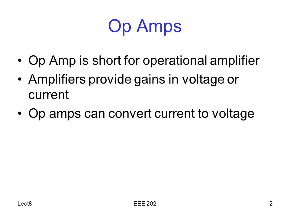 Op Amps Op Amp is short for operational amplifier