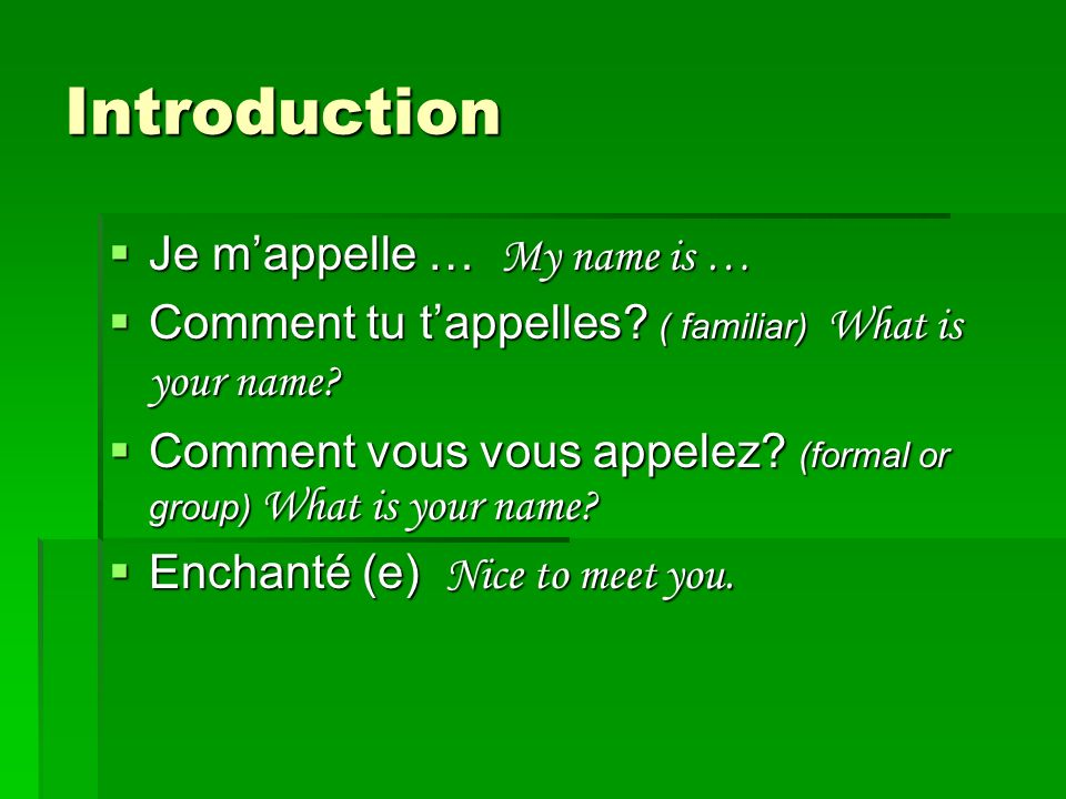 Introduction Je m'appelle … My name is …