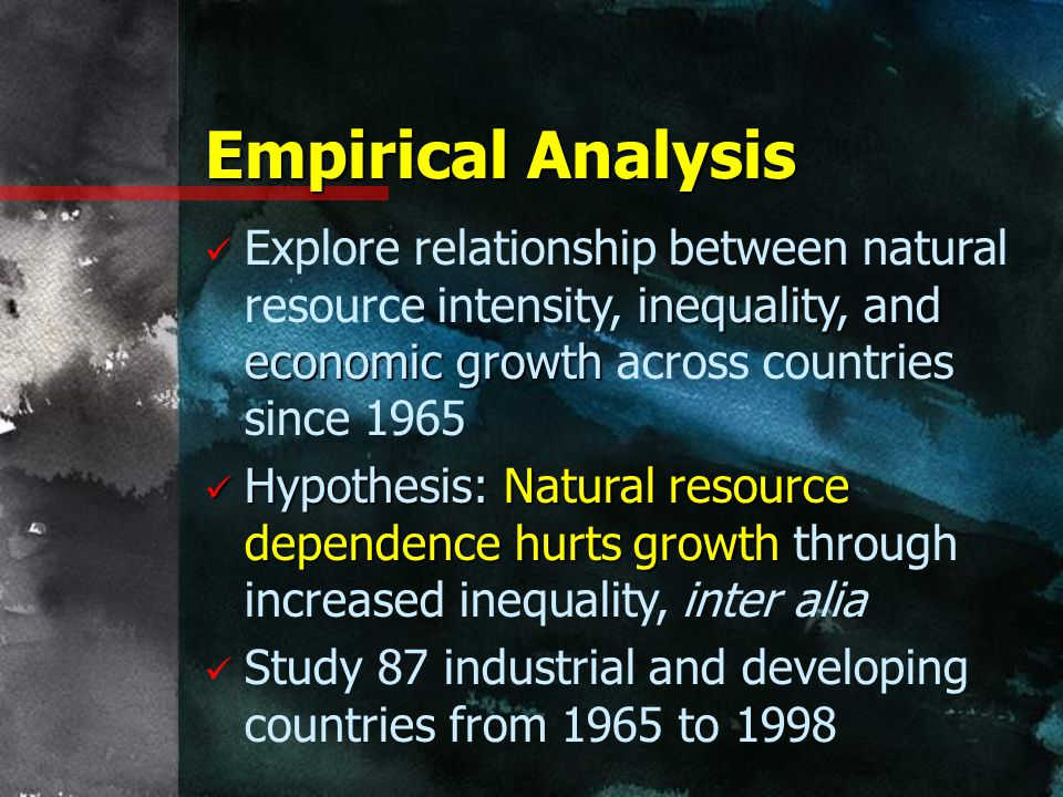 Empirical Analysis Explore relationship between natural resource intensity, inequality, and economic growth across countries since
