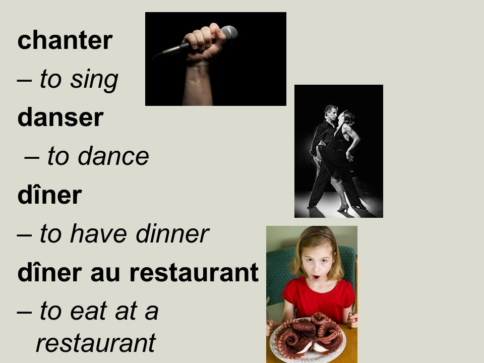 chanter – to sing. danser. – to dance. dîner.