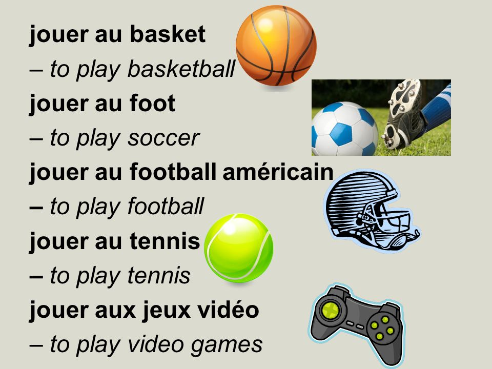 jouer au basket – to play basketball. jouer au foot. – to play soccer. jouer au football américain.