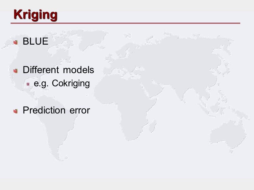 Kriging BLUE Different models e.g. Cokriging Prediction error