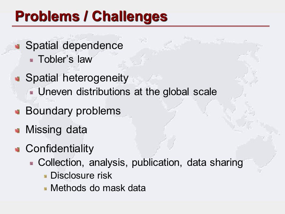 Problems / Challenges Spatial dependence Spatial heterogeneity