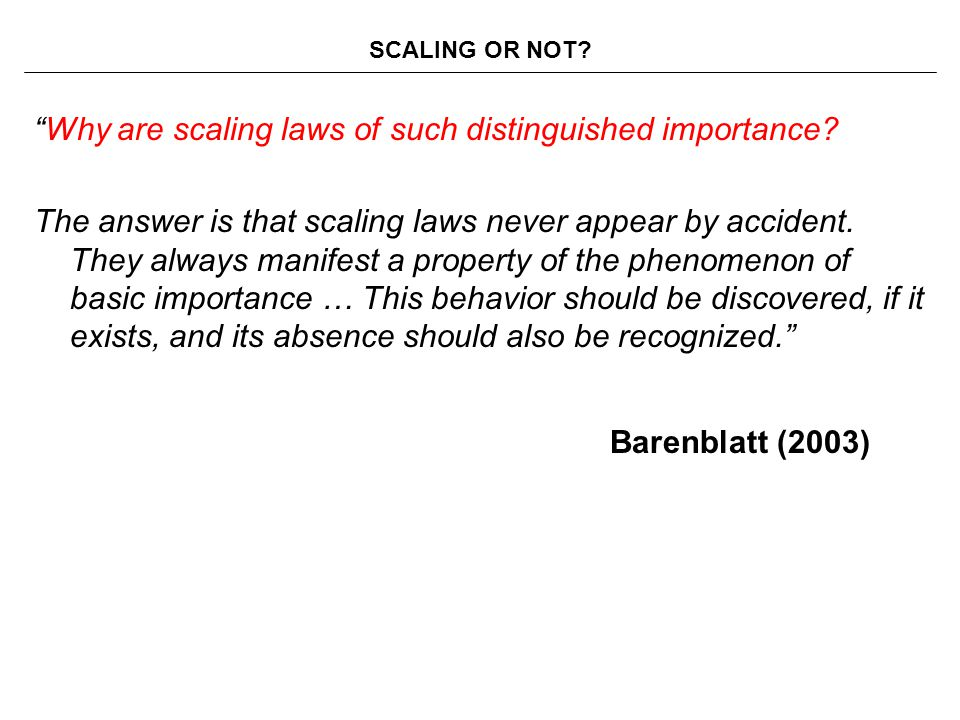 SCALING OR NOT Why are scaling laws of such distinguished importance