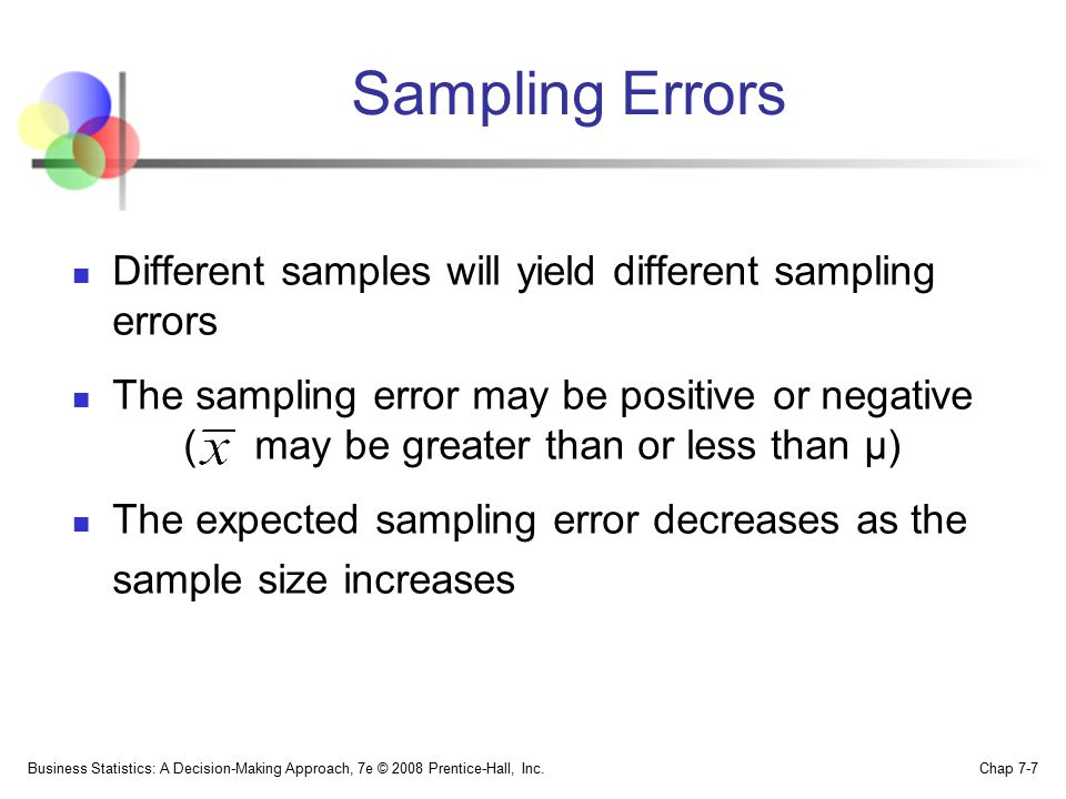 Sampling Errors Different samples will yield different sampling errors