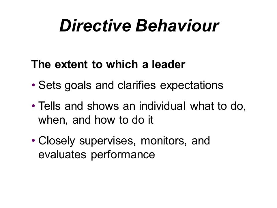 Directive Behaviour The extent to which a leader