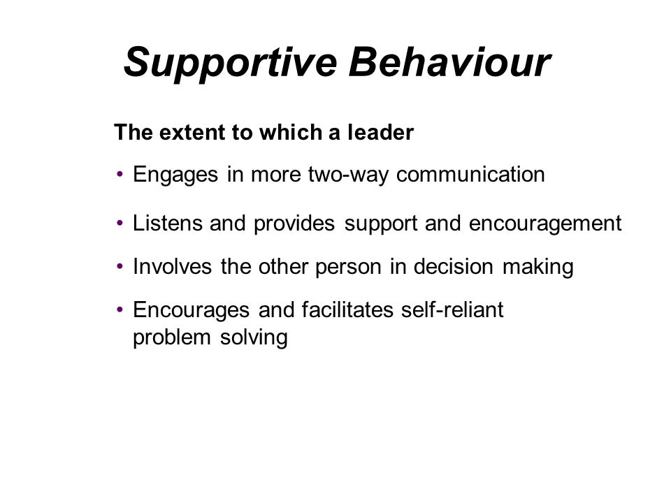 Supportive Behaviour The extent to which a leader