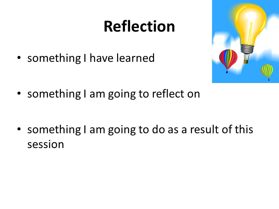 Reflection something I have learned something I am going to reflect on