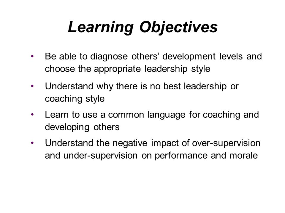 Learning Objectives Be able to diagnose others' development levels and choose the appropriate leadership style.