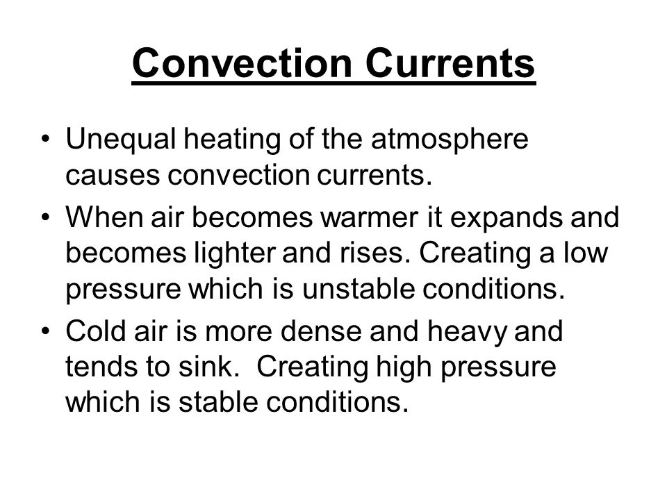 Convection Currents Unequal heating of the atmosphere causes convection currents.