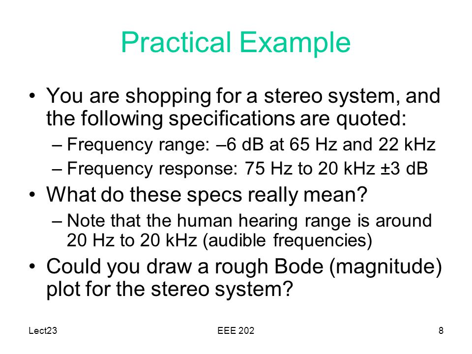 Practical Example You are shopping for a stereo system, and the following specifications are quoted: