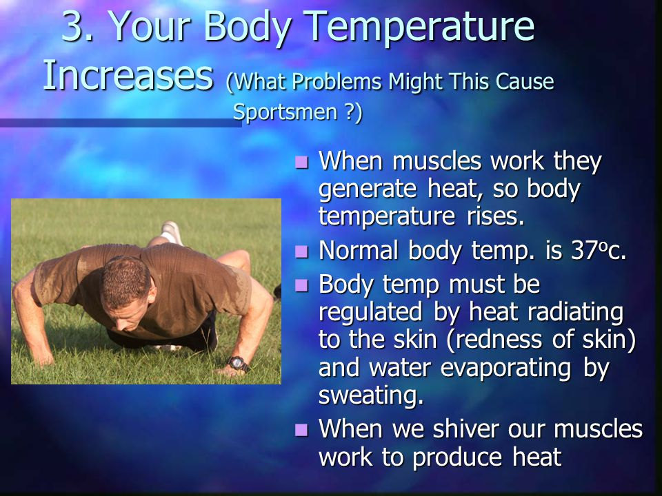 3. Your Body Temperature Increases (What Problems Might This Cause Sportsmen )