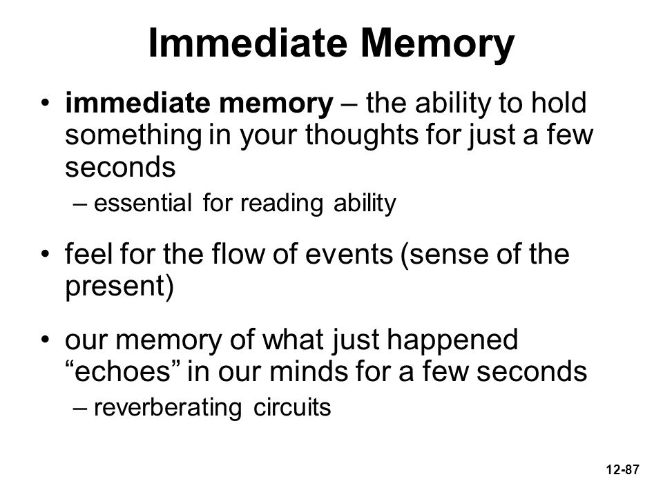 Immediate Memory immediate memory – the ability to hold something in your thoughts for just a few seconds.