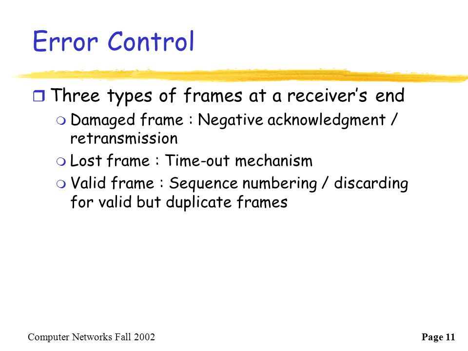 Error Control Three types of frames at a receiver's end