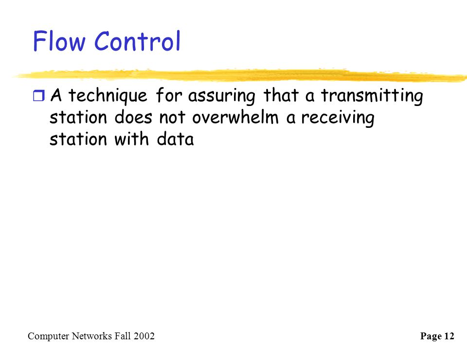 Flow Control A technique for assuring that a transmitting station does not overwhelm a receiving station with data.