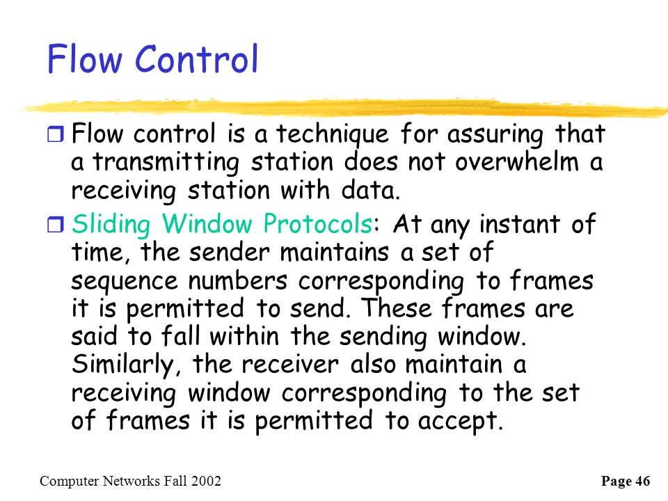 Flow Control Flow control is a technique for assuring that a transmitting station does not overwhelm a receiving station with data.