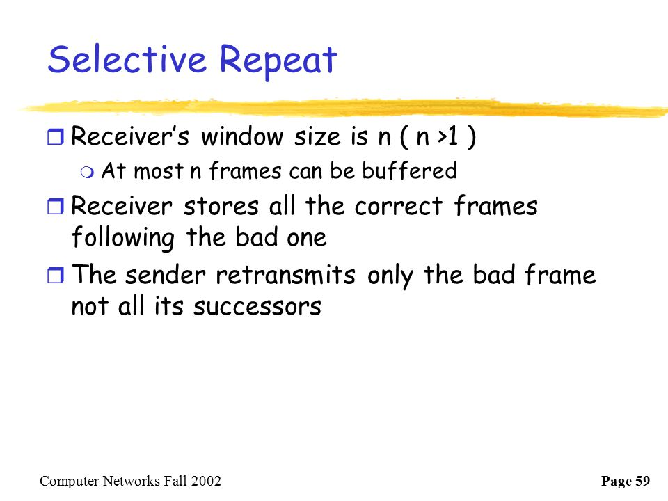 Selective Repeat Receiver's window size is n ( n >1 )