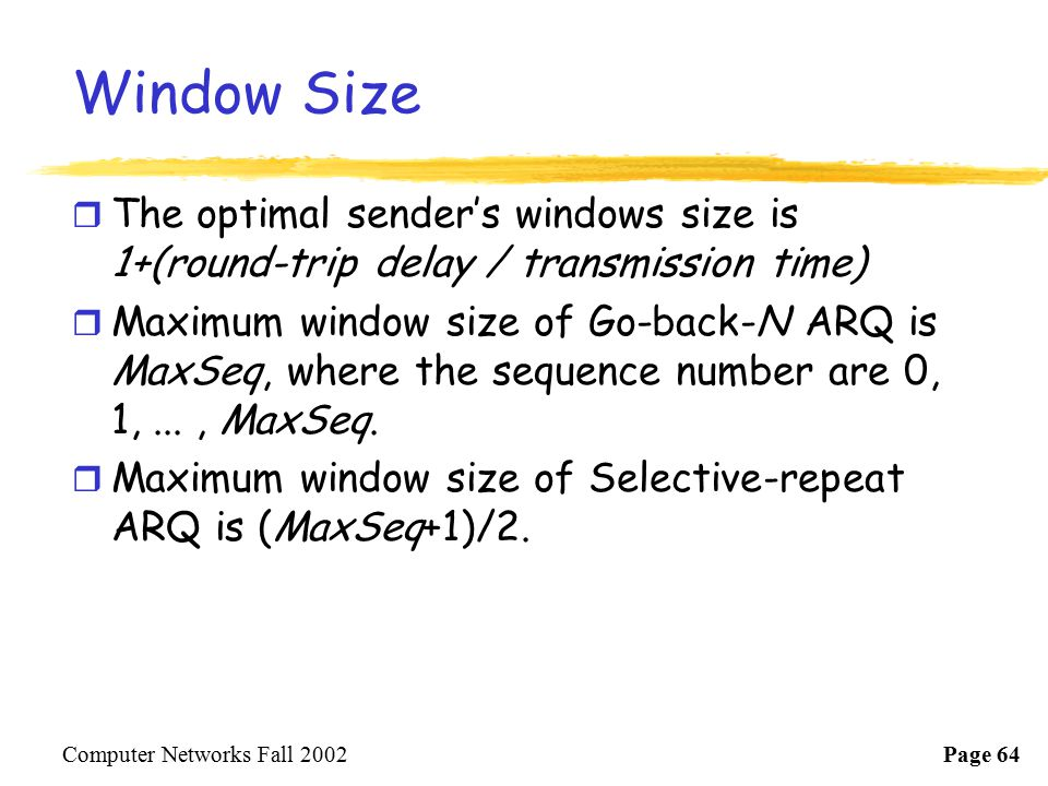 Window Size The optimal sender's windows size is 1+(round-trip delay / transmission time)