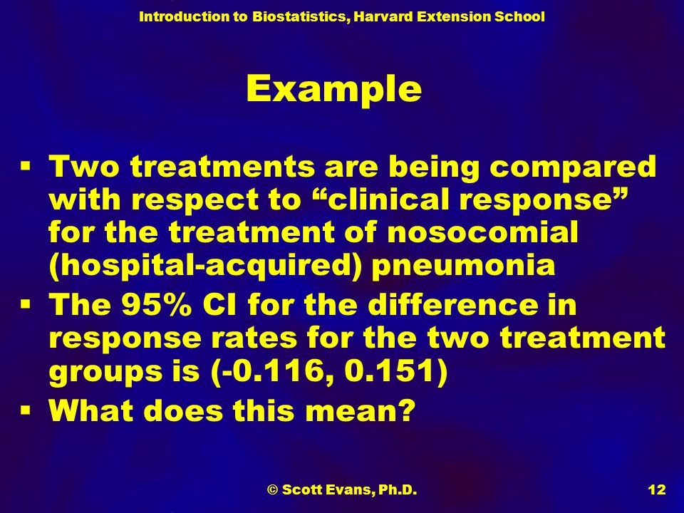 Example Two treatments are being compared with respect to clinical response for the treatment of nosocomial (hospital-acquired) pneumonia.