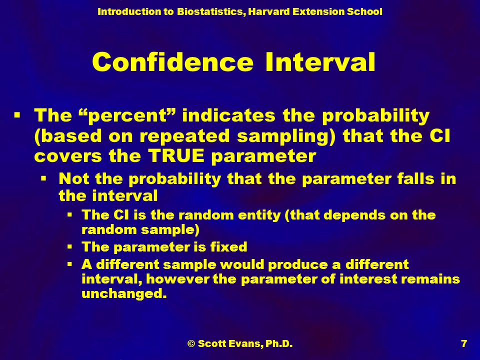 Confidence Interval The percent indicates the probability (based on repeated sampling) that the CI covers the TRUE parameter.