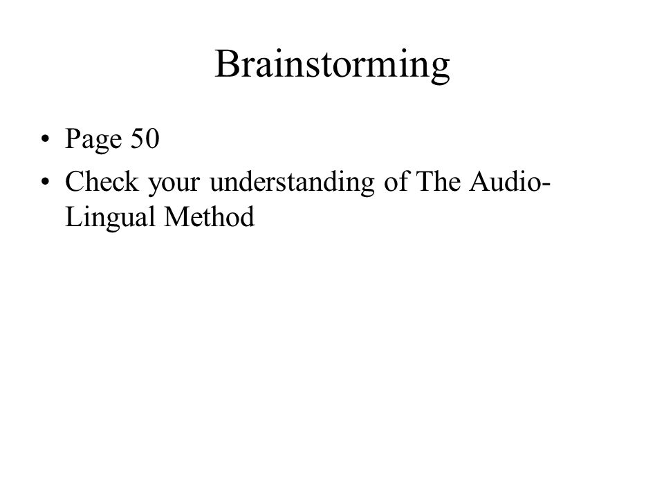 Brainstorming Page 50 Check your understanding of The Audio-Lingual Method