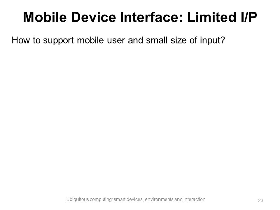 Mobile Device Interface: Limited I/P