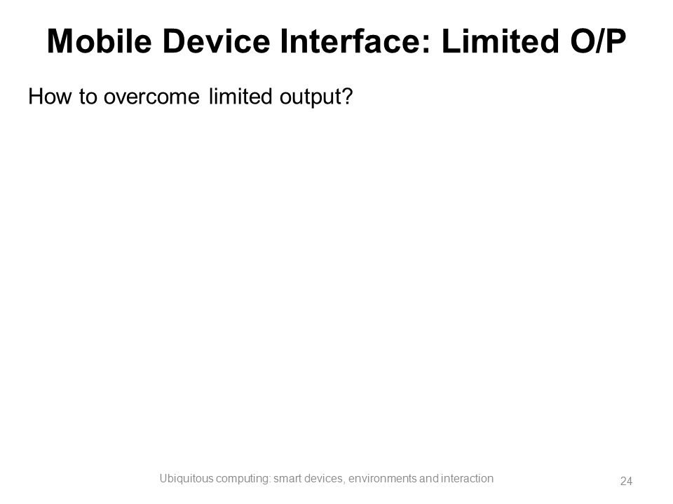 Mobile Device Interface: Limited O/P