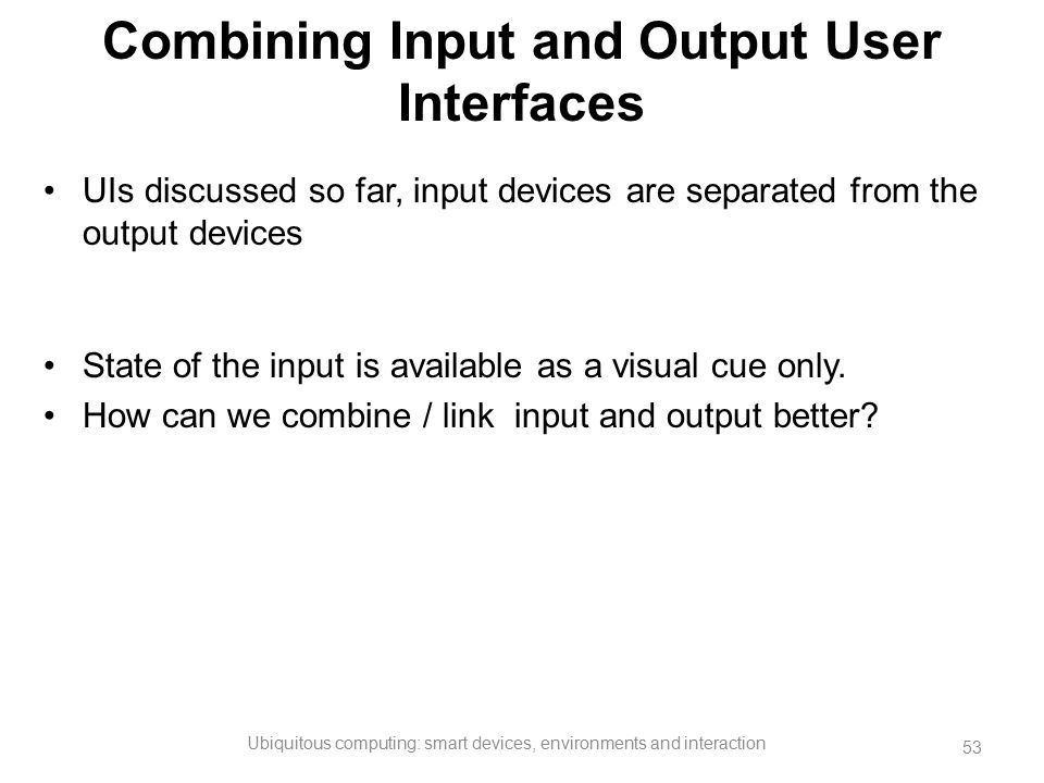 Combining Input and Output User Interfaces