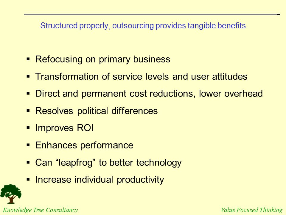 Structured properly, outsourcing provides tangible benefits