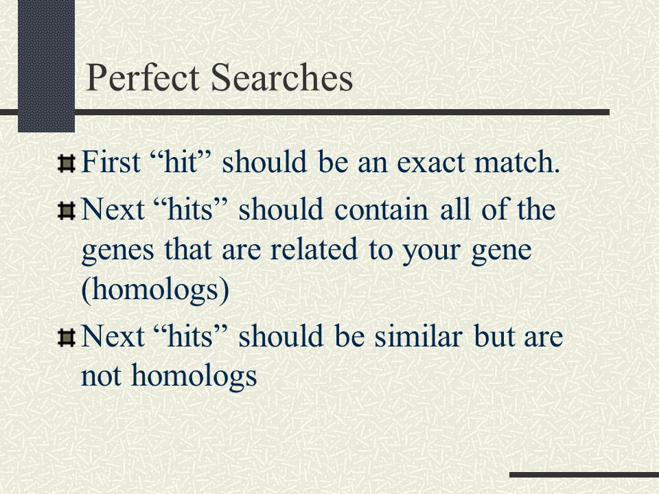 Perfect Searches First hit should be an exact match.