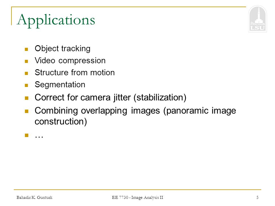 Applications Correct for camera jitter (stabilization)