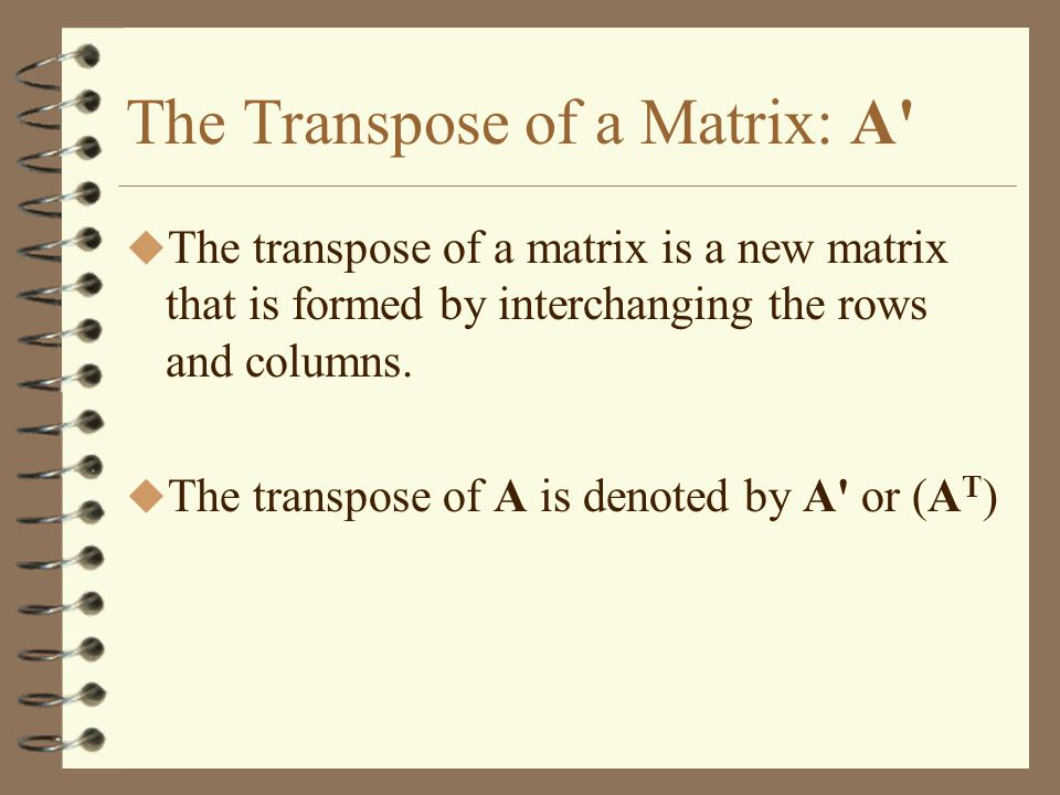 The Transpose of a Matrix: A