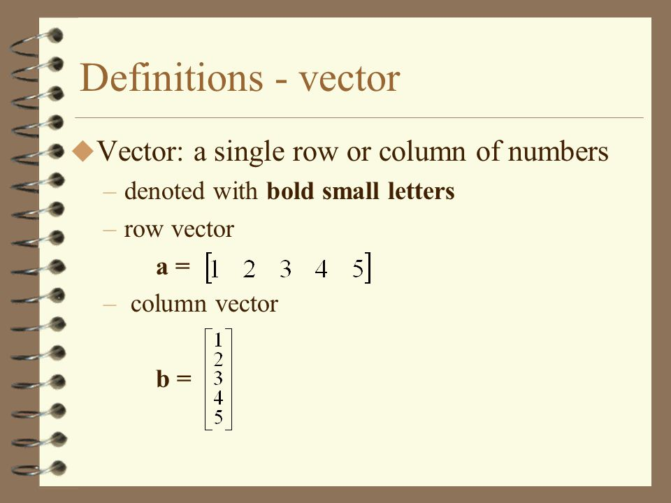 Definitions - vector Vector: a single row or column of numbers