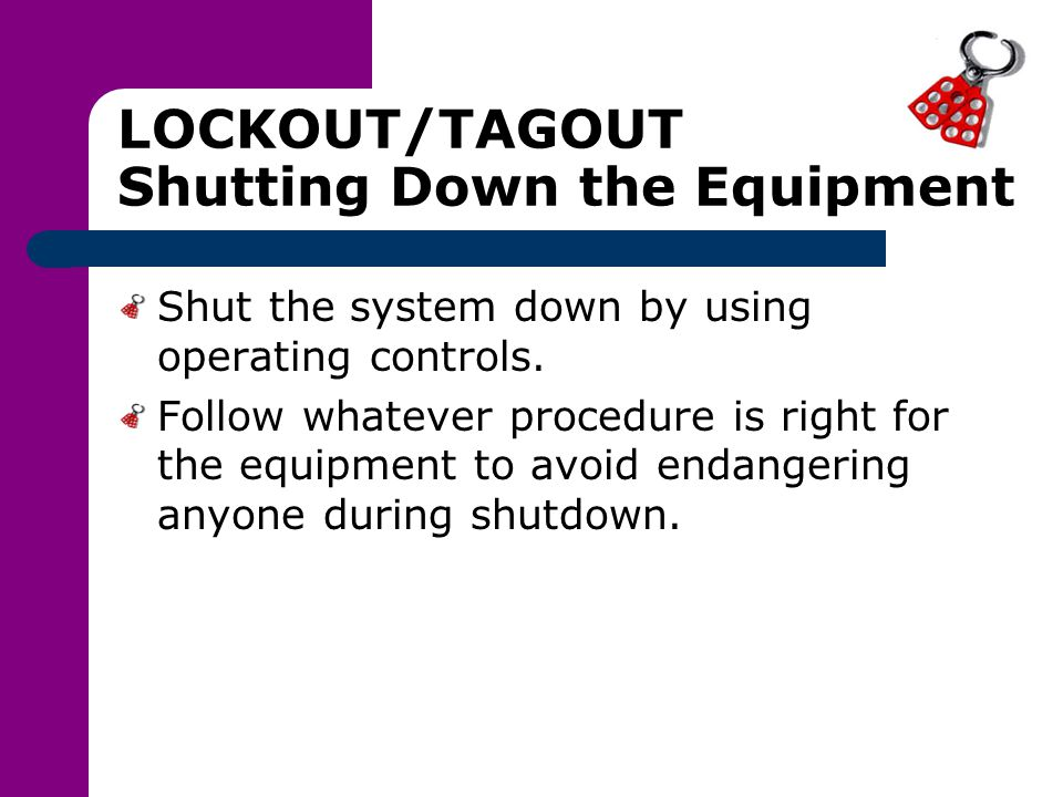 LOCKOUT/TAGOUT Shutting Down the Equipment
