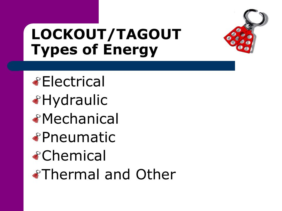 LOCKOUT/TAGOUT Types of Energy