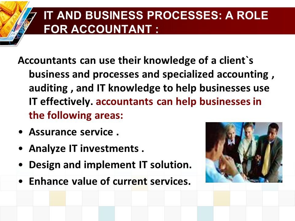 IT AND BUSINESS PROCESSES: A ROLE FOR ACCOUNTANT :