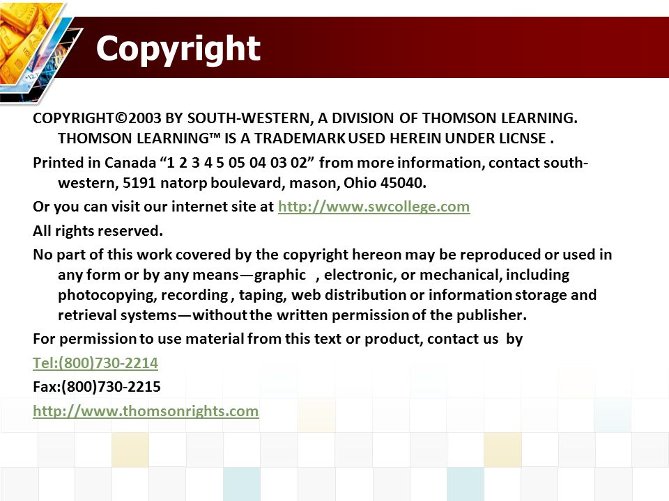 Copyright COPYRIGHT©2003 BY SOUTH-WESTERN, A DIVISION OF THOMSON LEARNING. THOMSON LEARNING™ IS A TRADEMARK USED HEREIN UNDER LICNSE .