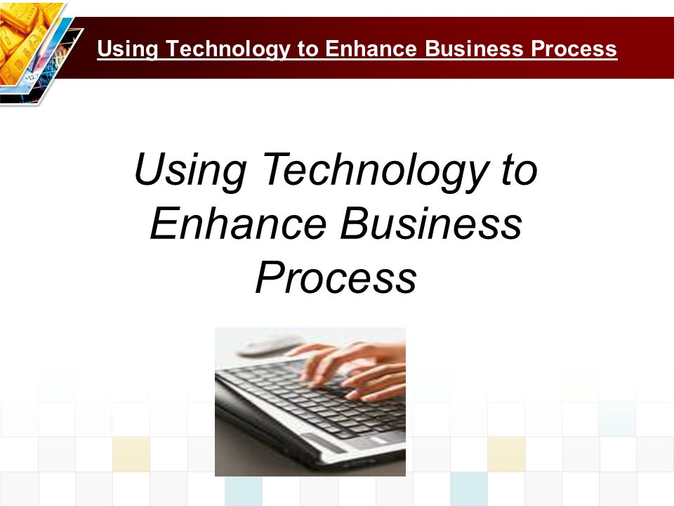 Using Technology to Enhance Business Process
