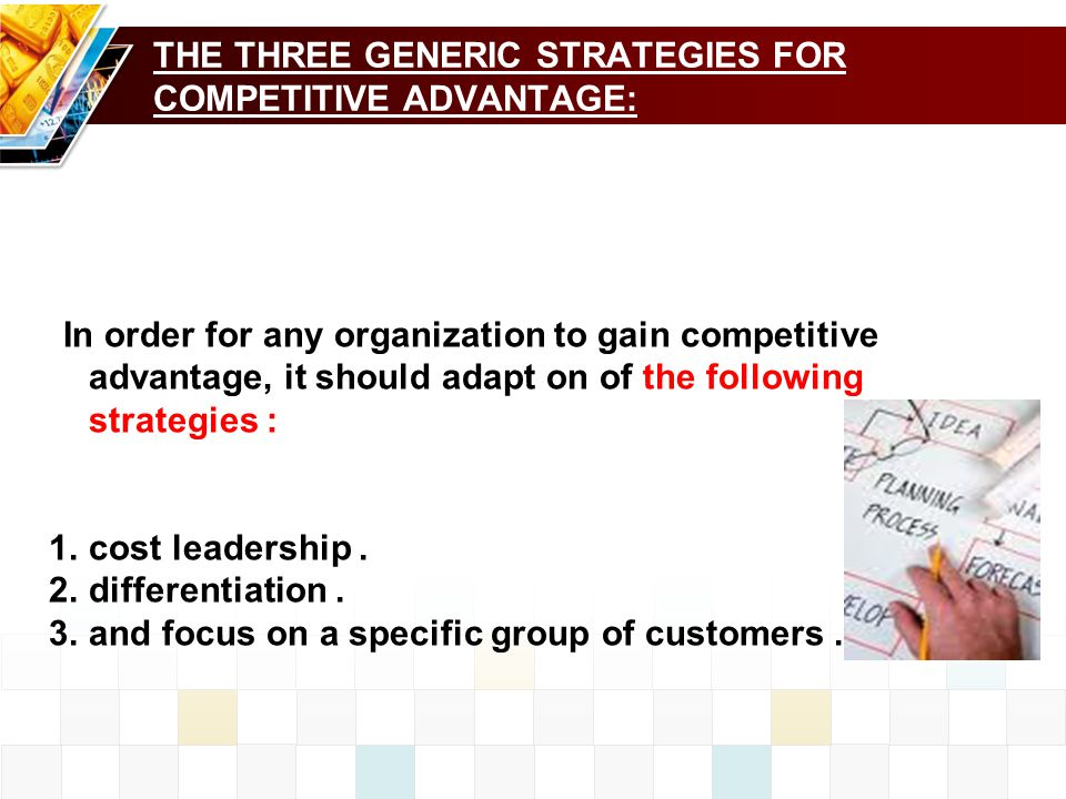 THE THREE GENERIC STRATEGIES FOR COMPETITIVE ADVANTAGE: