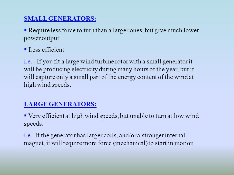 SMALL GENERATORS: Require less force to turn than a larger ones, but give much lower power output. Less efficient.