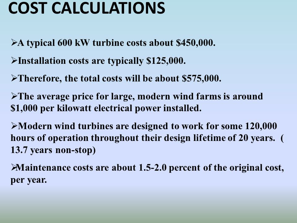 COST CALCULATIONS A typical 600 kW turbine costs about $450,000.