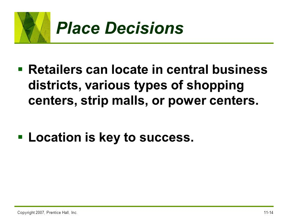Place Decisions Retailers can locate in central business districts, various types of shopping centers, strip malls, or power centers.