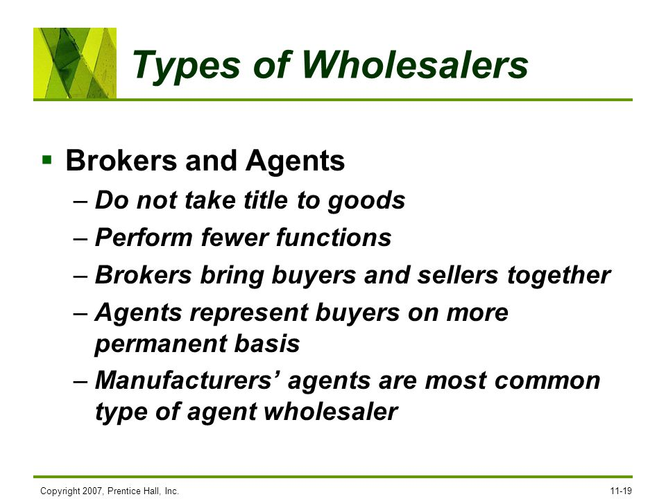 Types of Wholesalers Brokers and Agents Do not take title to goods