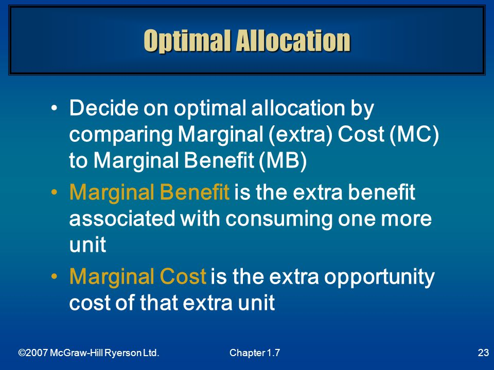 Optimal Allocation Decide on optimal allocation by comparing Marginal (extra) Cost (MC) to Marginal Benefit (MB)