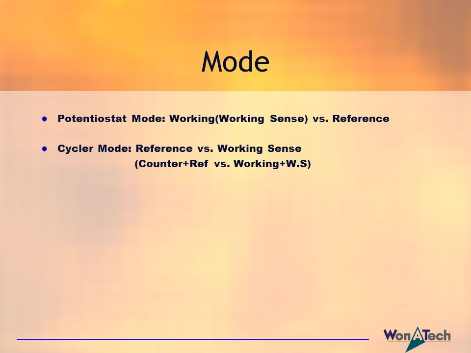 Mode Potentiostat Mode: Working(Working Sense) vs. Reference