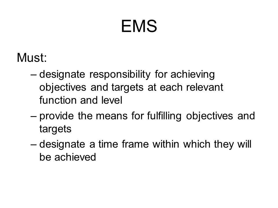 EMS Must: designate responsibility for achieving objectives and targets at each relevant function and level.