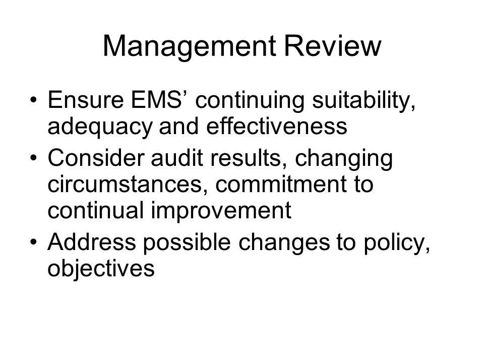 Management Review Ensure EMS' continuing suitability, adequacy and effectiveness.