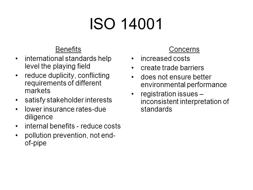ISO Benefits. international standards help level the playing field. reduce duplicity, conflicting requirements of different markets.